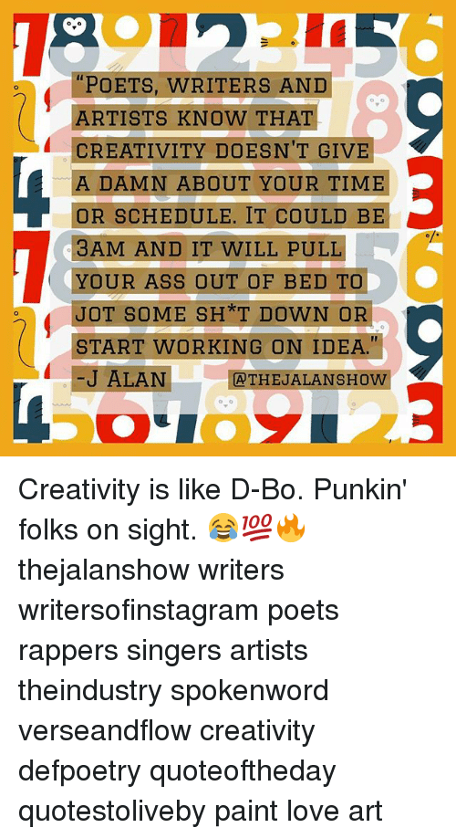 POETS WRITERS AND ARTISTS KNOW THAT CREATIVITY DOESN'T GIVE
