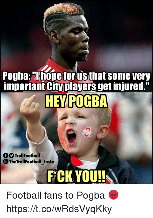"""Football, Memes, and Nope: Pogba:""""nope for us that some very  important City players get injured.""""  HEY POGBA  OTrollFootball  The TrollFootball Insta  FCK YOUI! Football fans to Pogba 😡 https://t.co/wRdsVyqKky"""