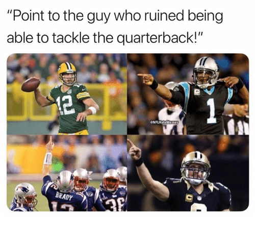 """Nfl, Brady, and Who: """"Point to the guy who ruined being  able to tackle the quarterback!""""  NFLHateMem  BRADY"""