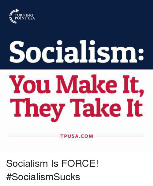 fb344925e5eef POINT USA Socialism You Make It They Take It TPUSACOM Socialism Is ...