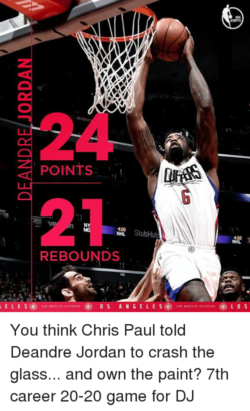 Chris Paul, DeAndre Jordan, and Jordans: POINTS  400  StubHub  NHL  REBOUNDS  ELE SE  ANGELES  NHL  L O S You think Chris Paul told Deandre Jordan to crash the glass... and own the paint?  7th career 20-20 game for DJ