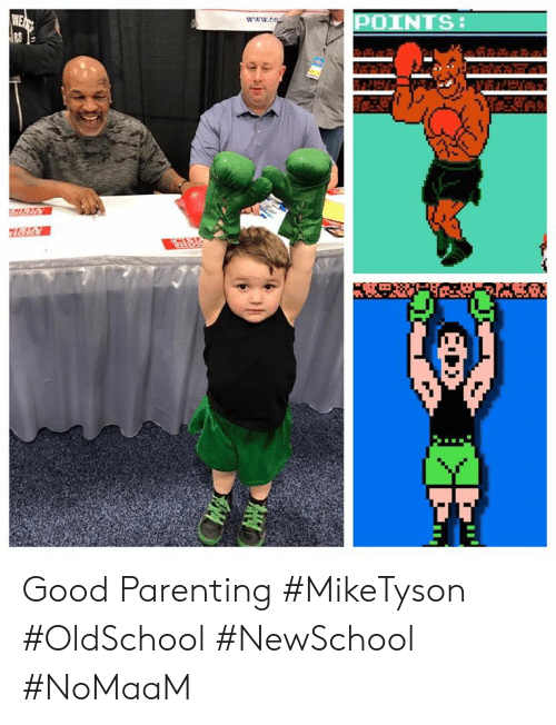 Memes, Good, and 🤖: POINTS: Good Parenting #MikeTyson #OldSchool #NewSchool #NoMaaM