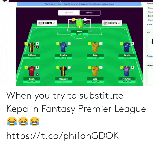Sizzle: Points  Overc  Overo  Total  Gam  View  To change your coptoin use the menuwhich oppears when dicking on o player's shirt  Pitch View  List View  FIFA19  FIFA19  Kepa  kit  Pereira  Bamba  Desig  Fan Le  囧@  響 O  Deulofeu  McArthur  MON (H)  Jota When you try to substitute Kepa in Fantasy Premier League 😂😂😂 https://t.co/phi1onGDOK