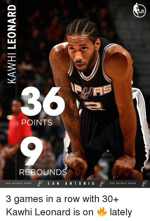 Memes, Kawhi Leonard, and 🤖: POINTS  REBOUNDS  S A N  A N T O N I O 3 games in a row with 30+  Kawhi Leonard is on 🔥 lately