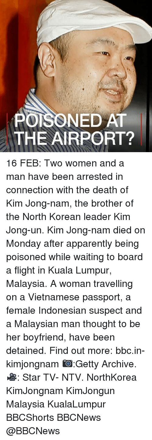 Apparently, Kim Jong-Un, and Memes: POISONED AT  THE AIRPORT? 16 FEB: Two women and a man have been arrested in connection with the death of Kim Jong-nam, the brother of the North Korean leader Kim Jong-un. Kim Jong-nam died on Monday after apparently being poisoned while waiting to board a flight in Kuala Lumpur, Malaysia. A woman travelling on a Vietnamese passport, a female Indonesian suspect and a Malaysian man thought to be her boyfriend, have been detained. Find out more: bbc.in-kimjongnam 📷:Getty Archive. 🎥: Star TV- NTV. NorthKorea KimJongnam KimJongun Malaysia KualaLumpur BBCShorts BBCNews @BBCNews
