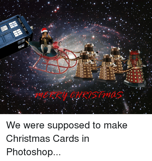 Doctor Who Christmas Cards.Poke We Were Supposed To Make Christmas Cards In Photoshop
