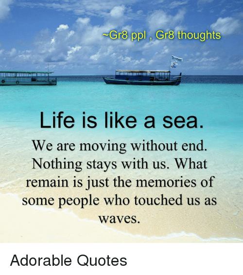 Pol Gr8 Thoughts Gr8 Life Is Like A Sea We Are Moving Without End