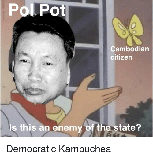 Pol Pot, The State, and Anarchy: Pol  Pot  Cambodian  citizen  s this an enemy of the state?