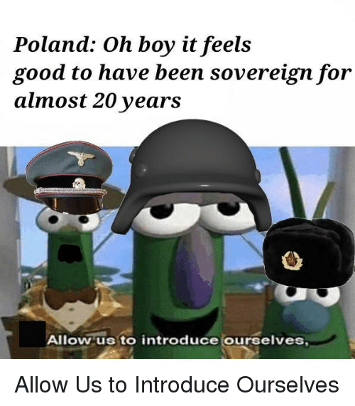 Good, History, and Poland: Poland: Oh boy it feels  good to have been sovereign for  almost 20 years  Allow us to introduce (ourselves