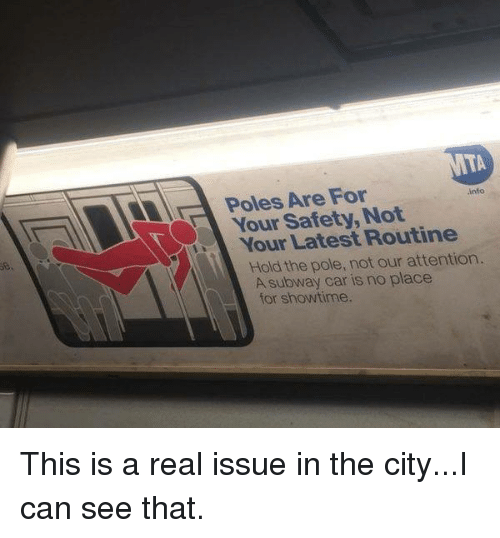 Dank, Subway, and Showtime: Poles Are For  Your Safety, Not  Your Latest Routine  info  Hold the pole, not our attention.  A subway car is no place  for showtime. This is a real issue in the city...I can see that.