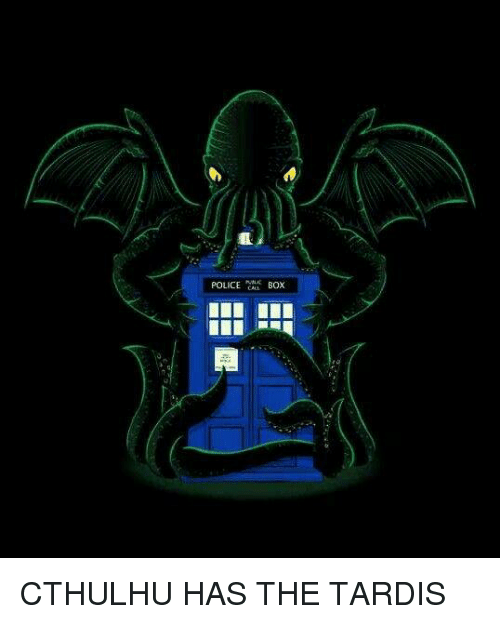 Memes, Police, and Cthulhu: POLICE BOX CTHULHU HAS THE TARDIS