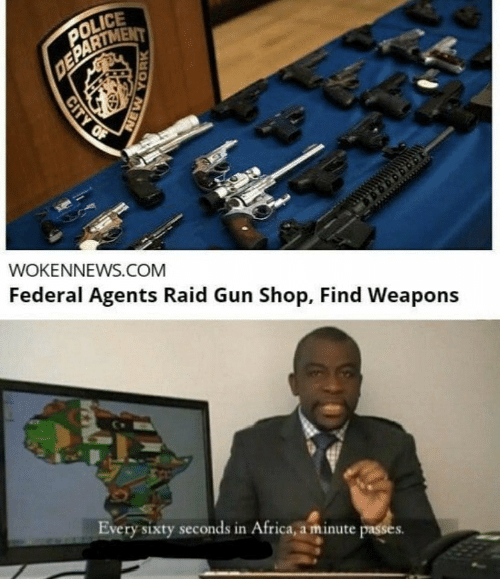 Africa, New York, and Police: POLICE  DEPARTMENT  WOKENNEWS.COM  Federal Agents Raid Gun Shop, Find Weapons  Every sixty seconds in Africa, a minute passes.  CITY OF  NEW YORK