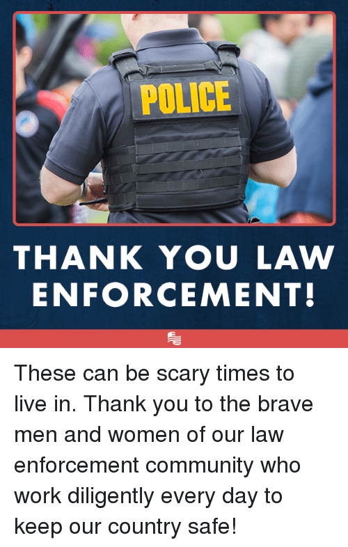 Police Thank You Law Enforcement These Can Be Scary Times To Live