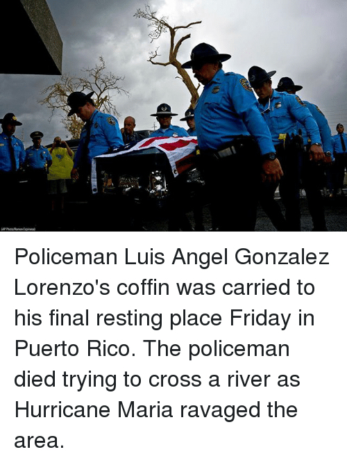 Friday, Memes, and Angel: Policeman Luis Angel Gonzalez Lorenzo's coffin was carried to his final resting place Friday in Puerto Rico. The policeman died trying to cross a river as Hurricane Maria ravaged the area.