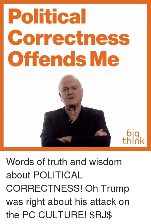 """political correctness """"politically correct"""" was born as a lefty in-joke, an insidery nod to the smugness of holier-than-thou liberals as gloria steinem put it: """" 'politically correct' was invented by ."""