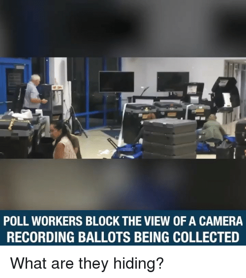 Memes, Camera, and The View: POLL WORKERS BLOCK THE VIEW OF A CAMERA  RECORDING BALLOTS BEING COLLECTED What are they hiding?