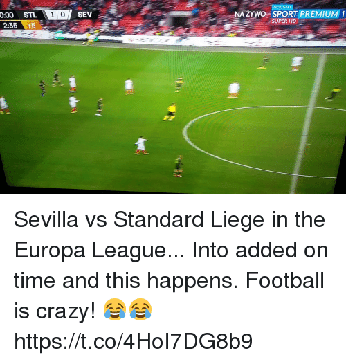 Crazy, Football, and Soccer: POLSAT  SEV  STL  2:35+5  0:00  ZYWO SPORT PREMIUM 1  SUPER HD Sevilla vs Standard Liege in the Europa League... Into added on time and this happens. Football is crazy! 😂😂 https://t.co/4HoI7DG8b9