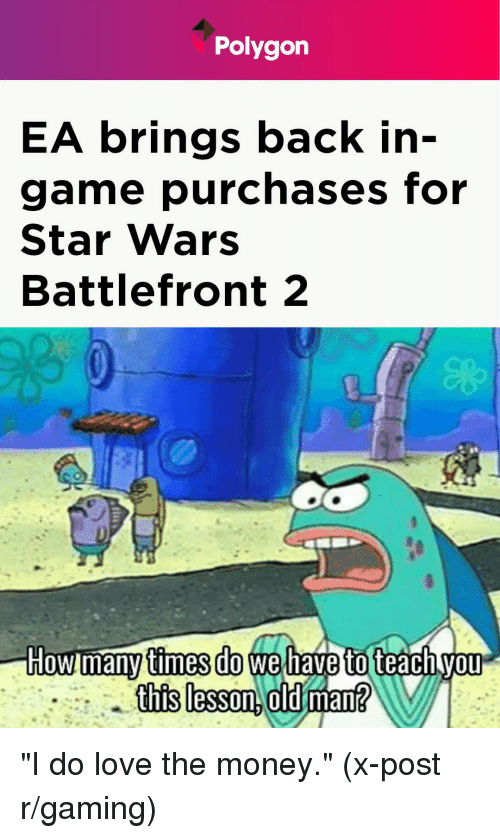 "Love, Money, and SpongeBob: Polygon  EA brings back in-  game purchases for  Star Wars  Battlefront 2  t?  many times do wehave to teach ""I do love the money."" (x-post r/gaming)"