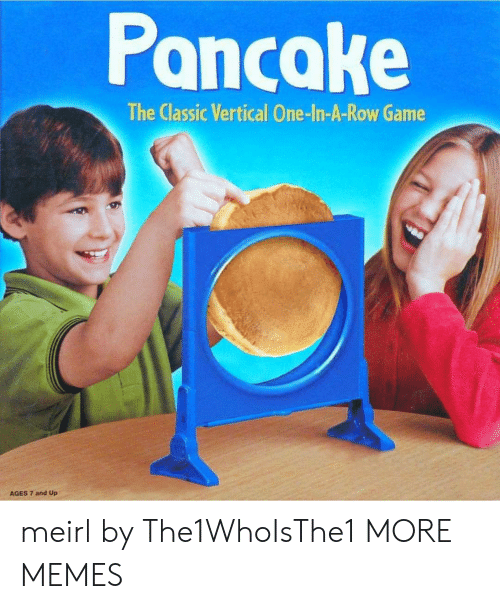 Dank, Memes, and Target: Poncake  The Classic Vertical One-In-A-Row Game  AGES 7 and Up meirl by The1WhoIsThe1 MORE MEMES