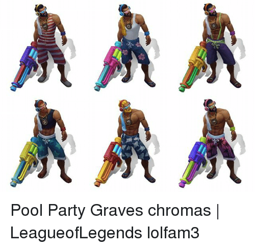 Memes, Party, and Pool: Pool Party Graves chromas | LeagueofLegends lolfam3