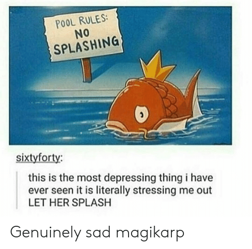 Magikarp, Pool, and Sad: POOL RULES:  No  SPLASHING  sixtyforty:  this is the most depressing thing i have  ever seen it is literally stressing me out  LET HER SPLASH Genuinely sad magikarp