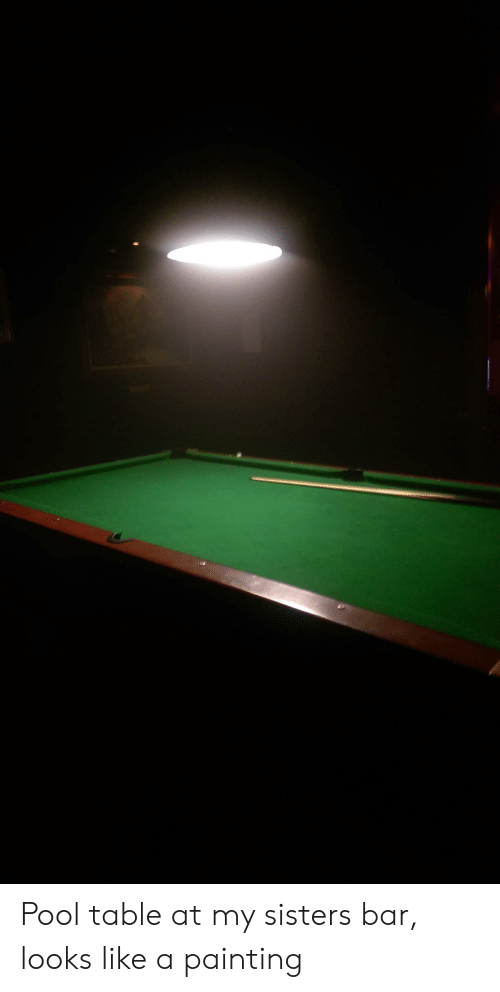 Pool Table At My Sisters Bar Looks Like A Painting | Pool ...