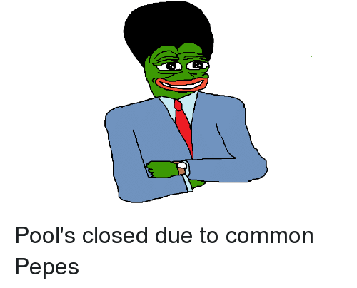 pools closed due to common pepes 2736079 pool's closed due to common pepes common meme on me me,Pools Closed Meme