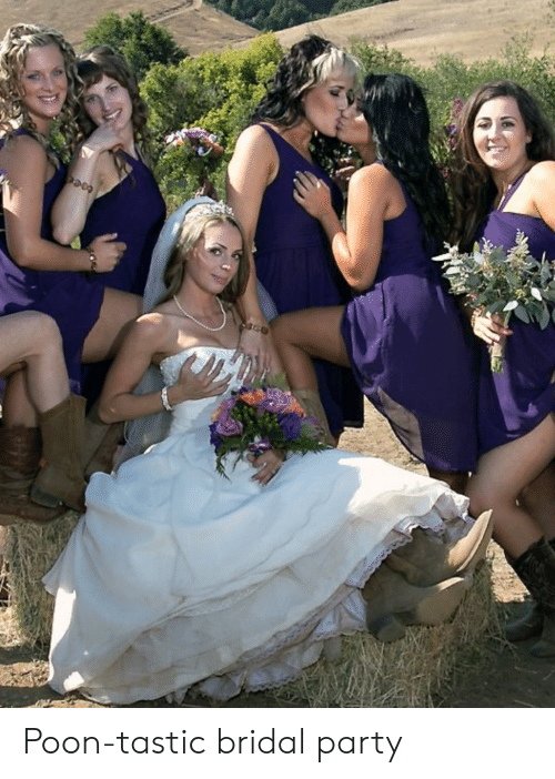 Party, Trashy, and  Poon: Poon-tastic bridal party