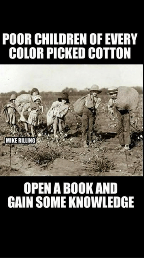Children, Book, and Conservative: POOR CHILDREN OF EVERY  COLOR PICKED COTTON  MIKE RILLING  OPEN A BOOK AND  GAIN SOME KNOWLEDGE