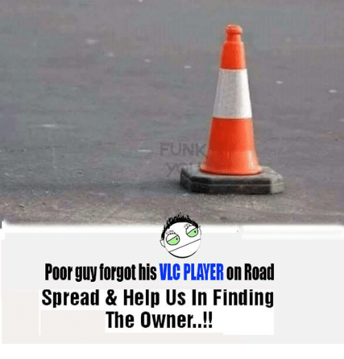 Memes, 🤖, and Player: Poor guy forgot his  VLC PLAYER  on Road  Spread & Help US In Finding  The Owner