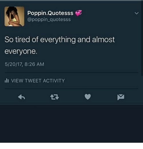 Poppinquotesss Quote So Tired Of Everything And Almost Everyone