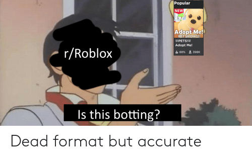 Popular New Adopt Me Pet Update Pets Adopt Me Rroblox 88 398k Is This Botting Dead Format But Accurate Pets Meme On Me Me