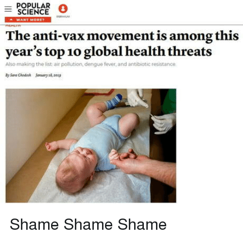Science, Anti, and Resistance: POPULAR  SCIENCE O  The anti-vax movement is among thi:s  year's top 10 global health threats  Also making the list air pollution, dengue fever, and antibiotic resistance Shame  Shame  Shame