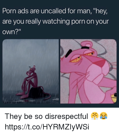 """Porn, Man, and Own: Porn ads are uncalled for man, """"hey,  are you really watching porn on your  own?"""" They be so disrespectful 😤😂 https://t.co/HYRMZIyWSi"""