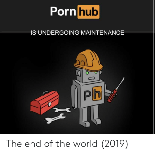 Porn Hub, Porn, and World: Porn  hub  IS UNDERGOING MAINTENANCE  0 The end of the world (2019)