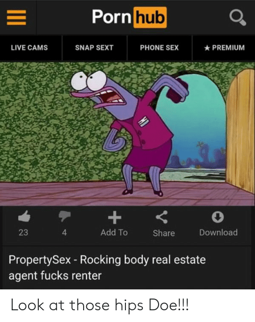 Doe, Phone, and Porn Hub: Porn hub  LIVE CAMS  SNAP SEXT  PHONE SEX  PREMIUM  23  4  Add To Share Download  PropertySex - Rocking body real estate  agent fucks renter Look at those hips Doe!!!