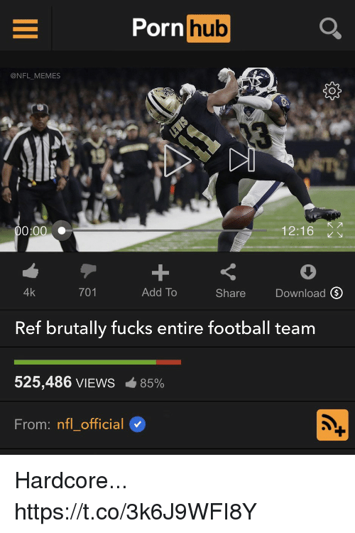 Football, Memes, and Nfl: Porn  hub  @NFL_MEMES  1  0:00 C  12:16  4k  701  Add To  Share  Download Q  Ref brutally fucks entire football team  525,486 VIEWS  é 85%  From: nfl official Hardcore... https://t.co/3k6J9WFI8Y
