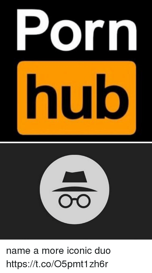Memes, Porn Hub, and Porn: Porn hub OrO name a more iconic duo