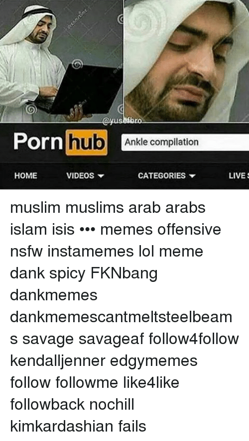 Isis, Memes, and Nsfw: Porn hub VIDEOS HOME Ankle compilation CATEGORIES  LIVES muslim
