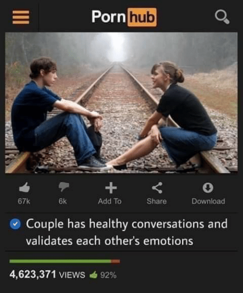 Pornhub, Add, and Download: Pornhub  67k  6k  Add To  Share  Download  Couple has healthy conversations and  validates each other's emotions  4,623,371 VIEWS  92%