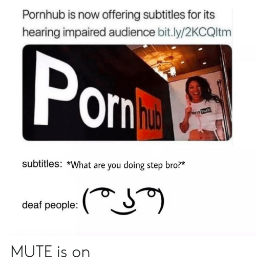 Pornhub, Mute, and Step: Pornhub is now offering subtitles for its  hearing impaired audience bit.ly/2KCQltm  Orn  hub  subtitles: *What are you doing step bro?*  deaf people: MUTE is on
