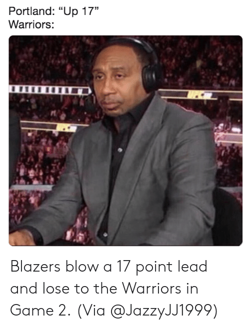 "Nba, Game, and Warriors: Portland: ""Up 17""  Warriors: Blazers blow a 17 point lead and lose to the Warriors in Game 2.  (Via @JazzyJJ1999)"