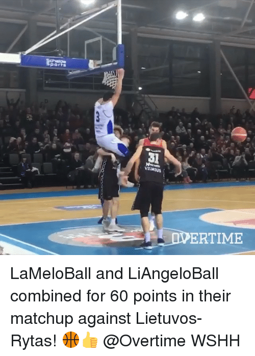 Memes, Wshh, and 🤖: ports  VILHUS  ERTIME LaMeloBall and LiAngeloBall combined for 60 points in their matchup against Lietuvos-Rytas! 🏀👍 @Overtime WSHH