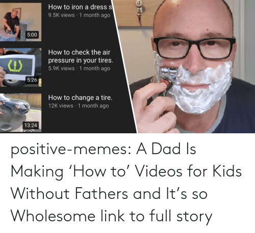 Dad, Memes, and Tumblr: positive-memes:   A Dad Is Making 'How to' Videos for Kids Without Fathers and It's so Wholesome   link to full story