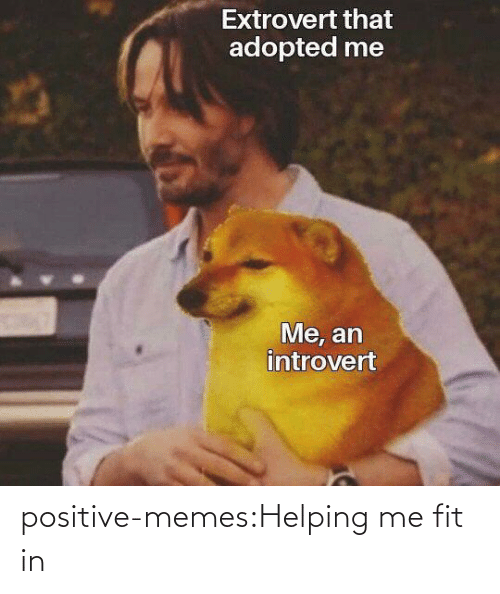 Memes, Tumblr, and Blog: positive-memes:Helping me fit in