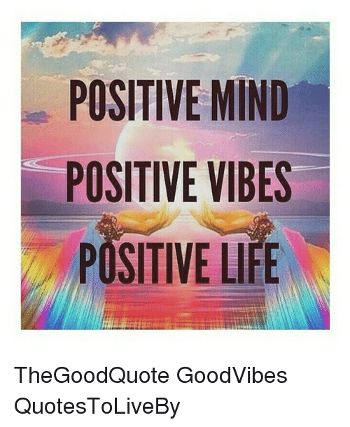 Positive Mind Positive Vibes Positive Life Thegoodquote Goodvibes