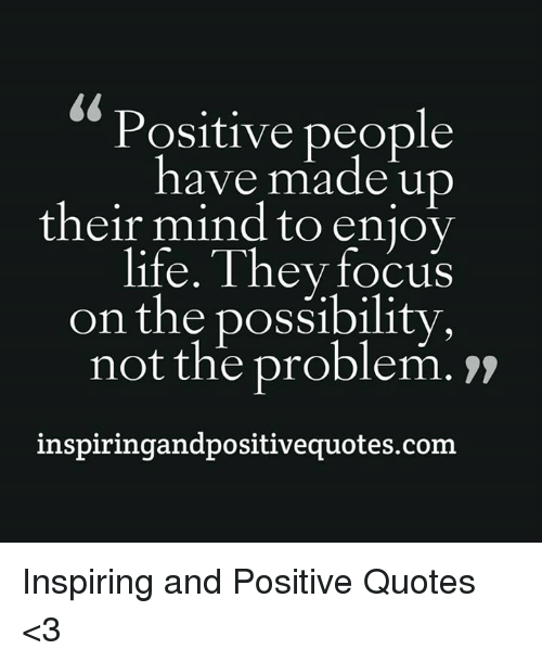Positive People Have Made Up Their Mind To Enjoy Life They Focus On Amazing Positive People Quotes
