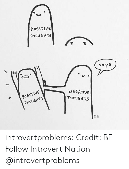 Introvert, Tumblr, and Blog: POSITIVE  THOU GHTS  ps  POSITIVE  5  NEGATIVE  THOUGHTS  THOUGHTS  Be introvertproblems: Credit: BE Follow Introvert Nation @introvertproblems