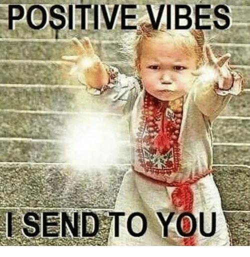 positive vibes send to you 9683500 positive vibes send to you meme on me me