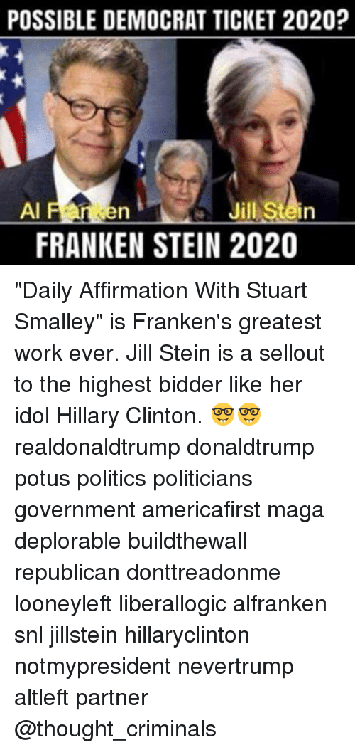 possible democrat ticket 2020 ai jill stein frankenstein 2020 daily 15376315 ✅ 25 best memes about stuart smalley stuart smalley memes,Stuart Smalley Memes